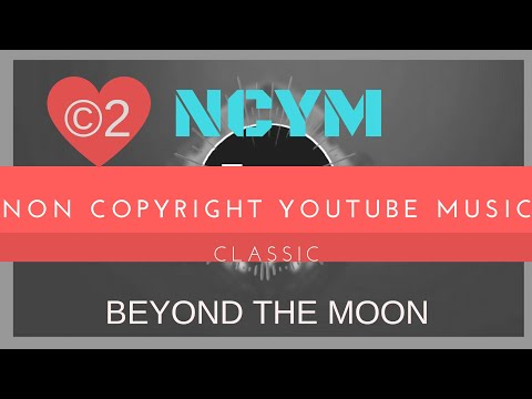 [NON Copyright Music]:Beyond The Moon | Classic music | Ncym