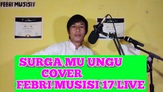 Download SURGA MU - UNGU ( COVER FEBRI MUSISI 17 LIVE)