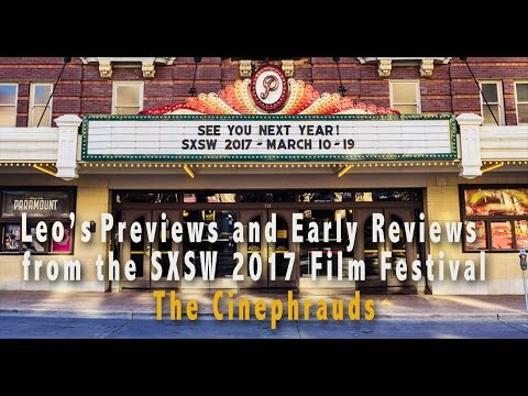 Leo's SXSW Film Festival 2017 Previews and Early Reviews UNCUT
