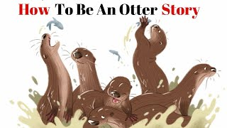 How To Be An Otter Story Book Read Aloud For Children