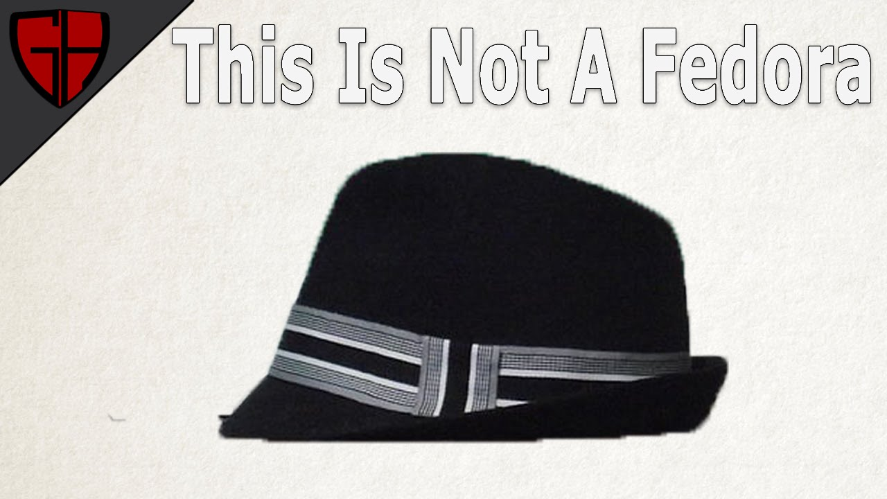 That Is Not A Fedora - YouTube e7fa729ef712
