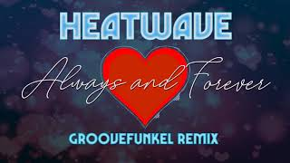 ❤️ Heatwave - Always and Forever (Groovefunkel Remix)