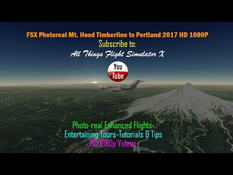 FSX Photoreal Mt. Hood Timberline to Portland 2017 HD 1080P