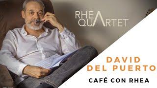 CAFÉ CON RHEA #1: DAVID DEL PUERTO