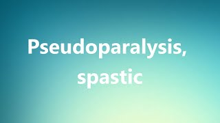 Pseudoparalysis, spastic - Medical Definition and Pronunciation