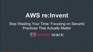 AWS re:Invent 2017: Stop Wasting Your Time: Focusing on Security Practices That Actu (DEM57)
