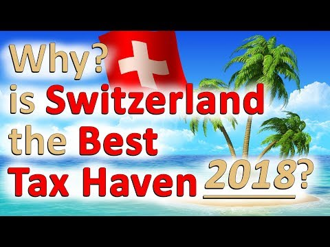 ►The Best Tax Haven is Switzerland (2018) - Why?