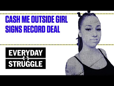 Cash Me Outside Girl Signs Record Deal | Everyday Struggle