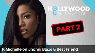 K Michelle Admits She Wanted To Have Sex with Jhonni Blaze & Talks Her Fraudulent Best Friend PART 2