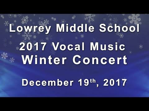 Lowrey Middle School 2017 Vocal Music Winter Concert