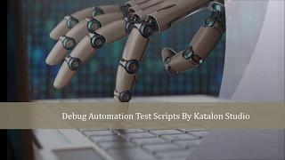 Debug Automation Scripts By Katalon Studio