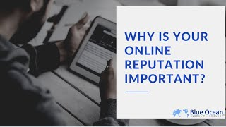 Why is your Online Reputation Important? - Blue Ocean Global Technology