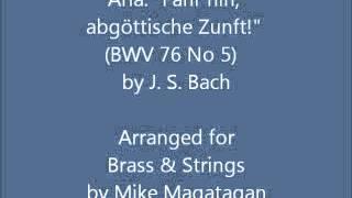 """Aria: """"Fahr hin, abgöttische Zunft!"""" (BWV 76 No 5) for Brass & Strings"""