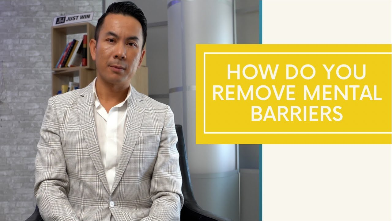 How Do You Remove Mental Barriers
