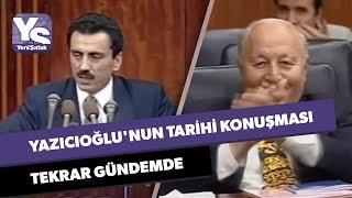 Yazıcıoğlu'nun tarihi konuşması tekrar gündemde