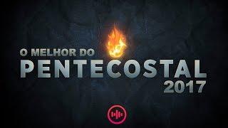 Baixar [NOVO] O Melhor da Musica Gospel Pentecostal 2017 [As mais tocadas]