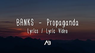 BANKS - Propaganda (Lyrics / Lyric Video)