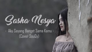 Download lagu Aku Sayang Banget Sama Kamu Souqy Vocal Sasha Nesya By PUJI CANSAS MP3