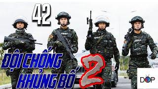 ĐỘI CHỐNG KHỦNG BỐ LIỆP ẢNH Phần 2|Tập 42|Phim Hành Động TQ