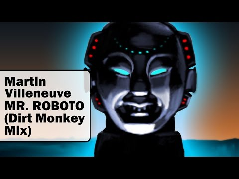 Martin Villeneuve - Mr. Roboto (Dirt Monkey Mix)
