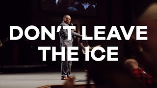 6.21.20 | Pastor Todd Smith | Don't Leave the Ice
