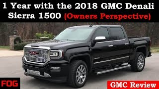 1 Year with the 2018 GMC Denali Sierra 1500 4x4 (An Owner's Perspective)