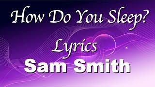 Sam Smith - How Do You Sleep? (Lyrics)   Baby, how do you sleep when you lie to me?