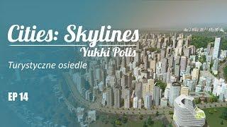 Cities: Skylines na modach - YukkiPolis :: Ep. 14 :: Osiedle turystyczne