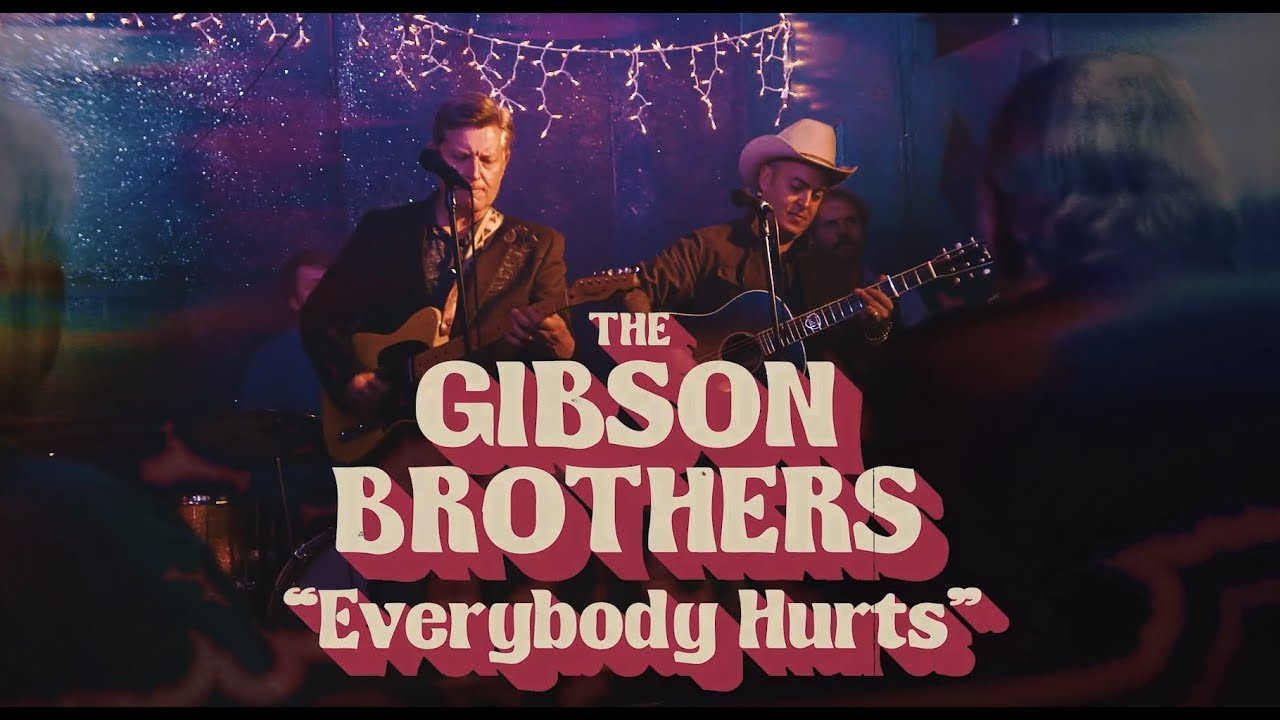 The Gibson Brothers - Everybody Hurts