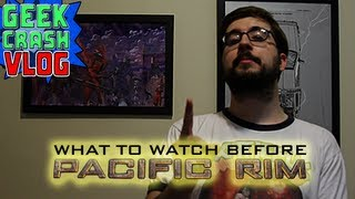 What to Check Out Before Pacific Rim - Geek Crash Course Vlog