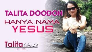 HANYA NAMA YESUS, Talita Doodoh – Lagu Rohani Kristen 2019 | Talita Doodoh Official MP3