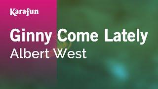 Karaoke Ginny Come Lately - Albert West *