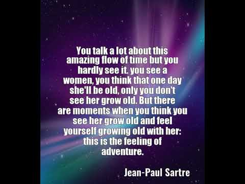 Jean-Paul Sartre: You talk a lot about this amazing flow of time but ......