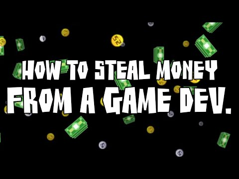 Episode 13 - How to steal money from a game dev.