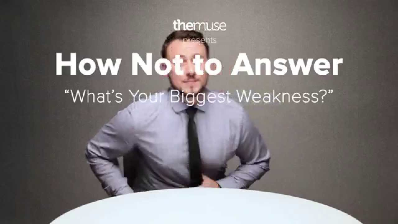 interview question what s your biggest weakness interview question what s your biggest weakness