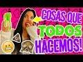 21 COSAS QUE TODOS HACEMOS (Y NO ADMITIMOS!!)