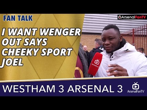 I Want Wenger Out says Cheeky Sport Joel | West Ham 3 Arsenal 3