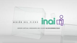Sesión Virtual Ordinaria del Pleno del INAI Correspondiente al 2 de diciembre 2020