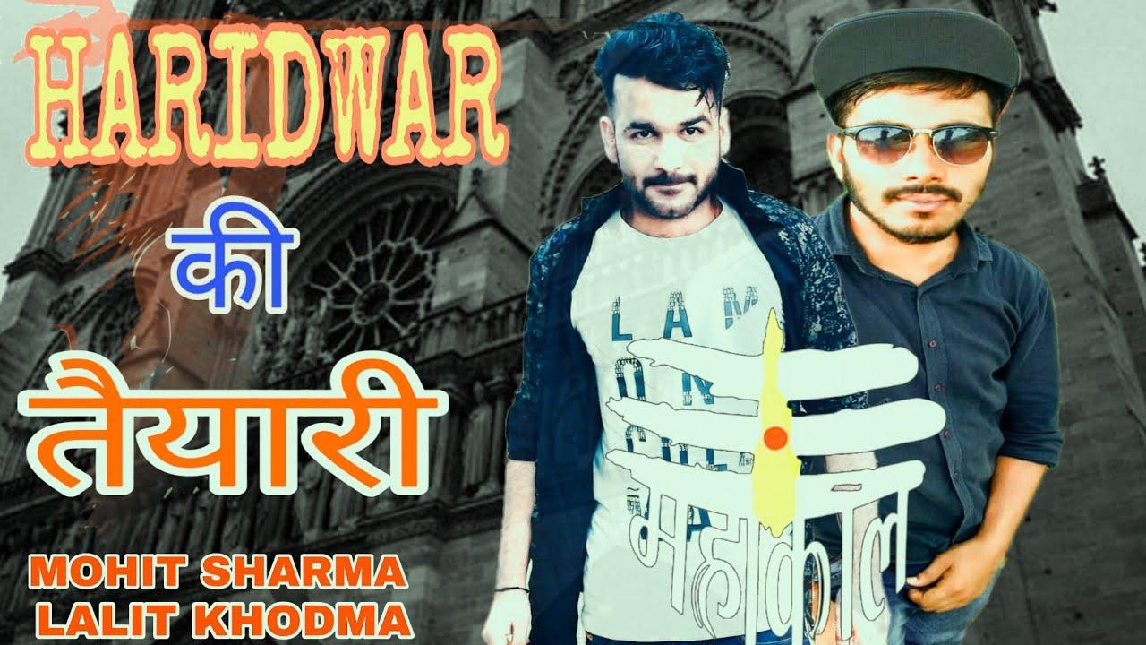 HARIDWAR KI TAYARI || MOHIT SHARMA || LALIT KHODMA || NEW BHOLA SONG 2019||