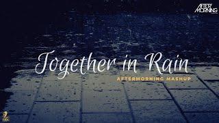 Together in Rain Mashup |  Jubin Nautiyal | Aftermorning Chillout  (Meri Aashiqui Remix)