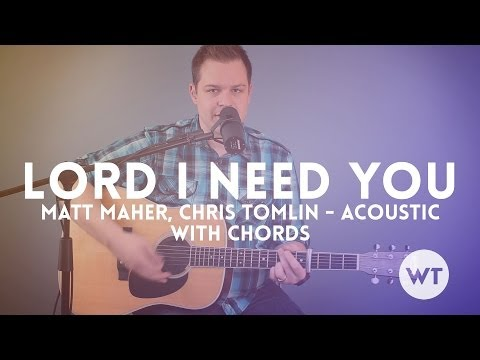 Lord I Need You - Matt Maher, Chris Tomlin - Acoustic With Chords