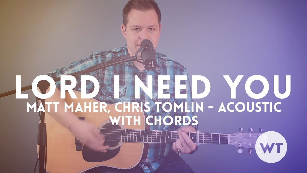 Lord I Need You Matt Maher Chris Tomlin Acoustic With Chords