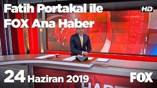 24 Haziran 2019 Fatih Portakal ile FOX Ana Haber