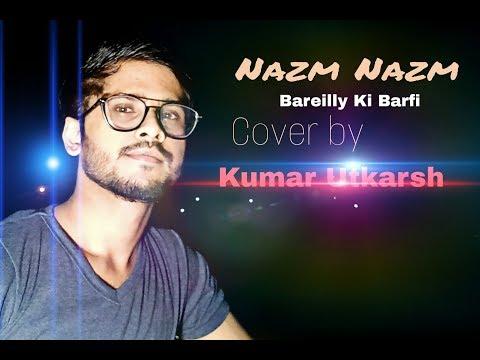 Nazm Nazm    Bareilly Ki Barfi    ARKO    Cover By    Kumar Utkarsh