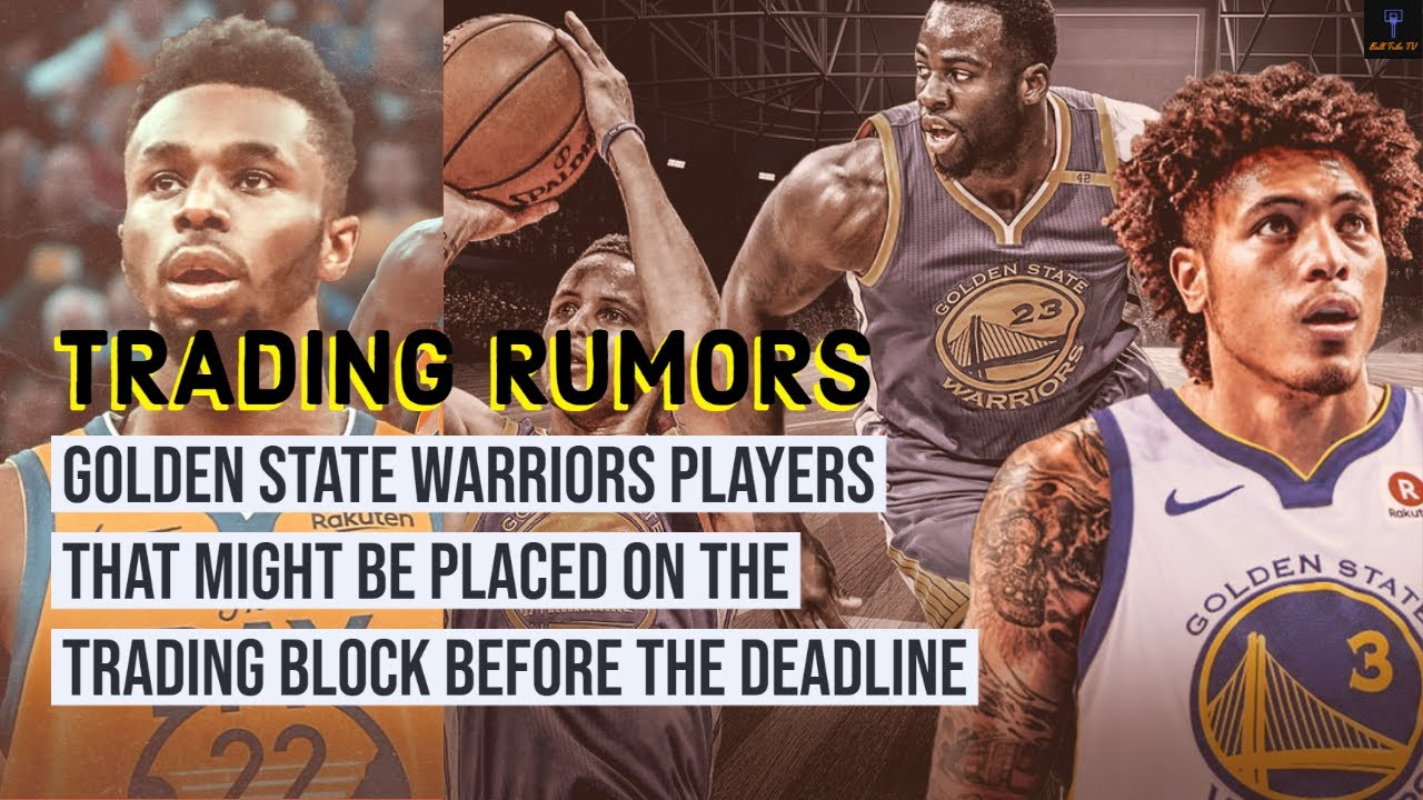 4 Golden State Warriors that'll be on the block as the trade deadline ...