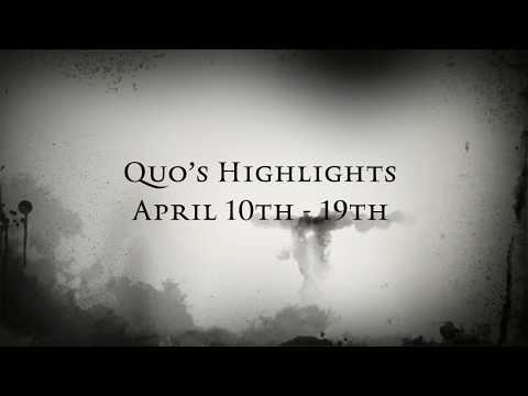 Quo Highlights April 10th - 19th