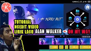 Gambar cover Tutorial Ngedit Video Menggunakan Kinemaster Lirik lagu Alan Walker -  On My Way