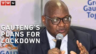 Following President Cyril Ramaphosa's announcement of a nationwide lockdown due to the coronavirus outbreak, the Gauteng government outlined some of the plans they have for the province.