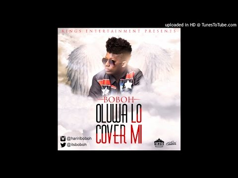 Boboh - Oluwa Lo Cover Mi (Prod by Mike Millz) (Official Audio)