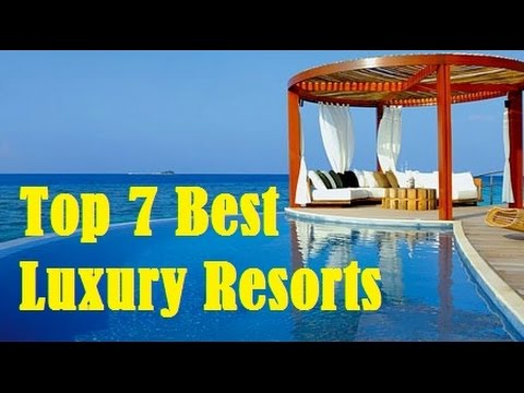 Top 7 Best Luxury Resorts in the World